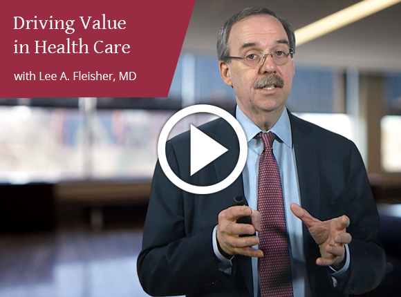 A sample video from the Driving Value in Health Care course, taught by Lee A. Fleisher, MD